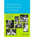 Brittle Bones, Stout Hearts and Minds: Adults with Osteogenesis Imperfecta - Joan Ablon