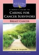 A Nurse's Guide to Caring for Cancer Survivors: Breast Cancer - Laura M. Urquhart
