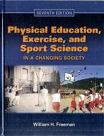 Physical Education, Exercise and Sport Science in a Changing Society - William H. Freeman