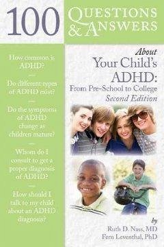 100 Questions & Answers about Your Child's ADHD: From Preschool to College - Nass, Ruth D. Leventhal, Fern