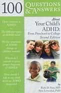 100 Questions & Answers about Your Child's ADHD: From Preschool to College