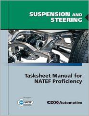 Suspension And Steering Tasksheet Manual For NATEF Proficiency - CDX Automotive, Jones and Bartlett Publishers Staff