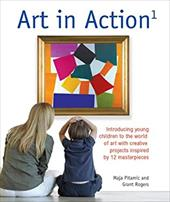 Art in Action 1: Introducing Young Children to the World of Art with 24 Creative Projects Inspired by 12 Masterpieces - Pitamic, Maja