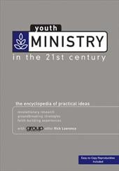 Youth Ministry in the 21st Century: The Encyclopedia of Practical Ideas - Lawrence, Rick
