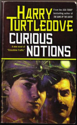 Curious Notions A new novel of CROSSTIME TRAFFIC - Turtledove, Harry