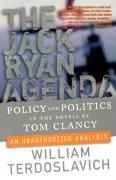 The Jack Ryan Agenda: Policy and Politics in the Novels of Tom Clancy: An Unauthorized Analysis