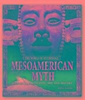 Mesoamerican Myth: A Treasury of Central American Legends, Art, and History - Ganeri, Anita
