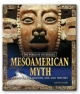 Mesoamerican Myth: A Treasury of Central American Legends, Art, and History - Anita Ganeri