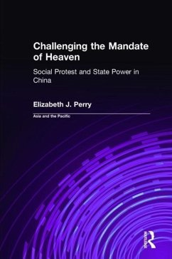 Challenging the Mandate of Heaven: Social Protest and State Power in China: Social Protest and State Power in China - Perry, Elizabeth J.