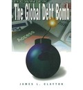 The Global Debt Bomb - James L. Clayton