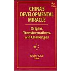 China's Developmental Miracle: Origins, Transformations, and Challenges - Alvin Y. So