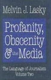 Profanity, Obscenity & the Media - Lasky, Melvin J.
