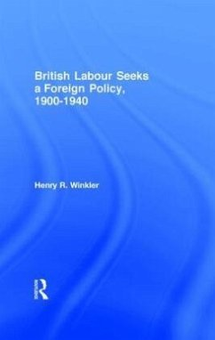 British Labour Seeks a Foreign Policy, 1900-1940 - Winkler, Henry R.