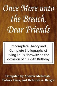 Once More Unto the Breach, Dear Friends: Incomplete Theory and Complete Bibliography of Irving Louis Horowitz - Horowitz, Irving Louis