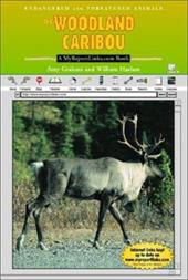The Woodland Caribou: A MyReportLinks.com Book - Graham, Amy / Haslam, William