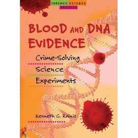 Blood And Dna Evidence : Crime-Solving Science Experiments Forensic Science Projects - Kenneth G. Ra
