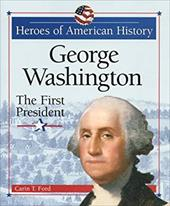 George Washington: The First President - Ford, Carin T.