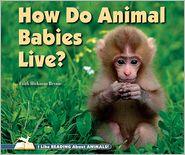 How Do Animal Babies Live? - Faith Hickman Brynie