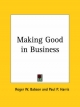Making Good in Business (1921) - Roger W. Babson; Paul P. Harris