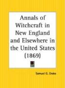 Annals of Witchcraft in New England and Elsewhere in the United States