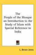 The People of the Mosque an Introduction to the Study of Islam with Special Reference to India