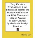 Early Christian Symbolis in Great Britain and Ireland - J.Romilly Allen