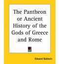 The Pantheon or Ancient History of the Gods of Greece and Rome - Edward Baldwin