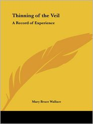 Thinning of the Veil: A Record of Experience (1919) - Mary Bruce Wallace