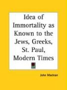 Idea of Immortality as Known to the Jews, Greeks, St. Paul, Modern Times