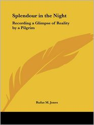 Splendour in the Night: Recording a Glimpse of Reality by a Pilgrim (1933) - Rufus M. Jones