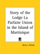 Story of the Lodge La Parfaite Union in the Island of Martinique - Gerry L. Prinsen; Gerry L. Prinsen