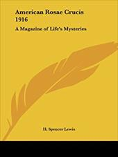 American Rosae Crucis 1916: A Magazine of Life's Mysteries - Lewis, H. Spencer