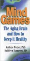 Mind Games: The Aging Brain and How to Keep It Healthy