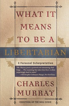 What It Means to Be a Libertarian: A Personal Interpretation - Murray, Charles