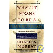 What It Means to Be a Libertarian - MURRAY, CHARLES
