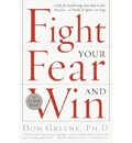 Fight Your Fear and Win - Dr Don Greene