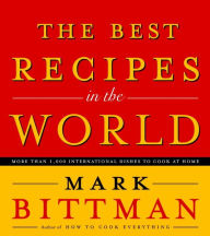 Best Recipes in the World: More Than 1,000 International Dishes to Cook at Home - Mark Bittman