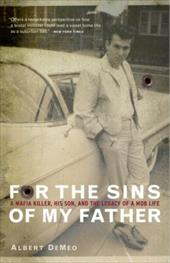 For the Sins of My Father: A Mafia Killer, His Son, and the Legacy of a Mob Life - Demeo, Albert
