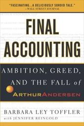 Final Accounting: Ambition, Greed and the Fall of Arthur Andersen - Toffler, Barbara Ley / Reingold, Jennifer