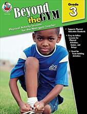 Beyond the Gym, Grade 3: Physical Activity Lessons for the Non-Gym Teacher - Sutton, Toby / Thompson, Karen