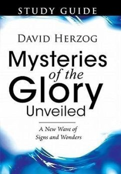 Mysteries of the Glory Unveiled: A New Wave of Signs and Wonders - Herzog, David