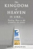 The Kingdom of Heaven Is Like: Finding Hope in the Stories of Jesus
