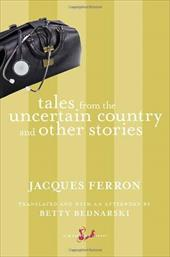 Tales from the Uncertain Country and Other Stories - Ferron, Jacques / Bednarski, Betty