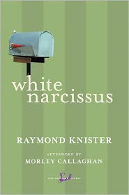 White Narcissus - Raymond Knister, Morley Callaghan (Afterword)