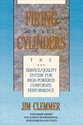 Firing on All Cylinders: The Service/Quality System for High-Powered Corporate Performance - Clemmer, Jim