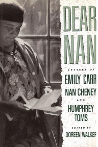 : Letters of Emily Carr, Nan Cheney, and Humphrey Toms Doreen Walker Editor