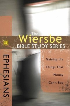 Ephesians: Gaining the Things That Money Can't Buy - Wiersbe, Warren W.
