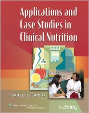 Applications and Case Studies in Clinical Nutrition - Isabelle Giroux