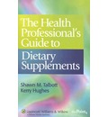 The Health Professional's Guide to Dietary Supplements - Shawn M. Talbott