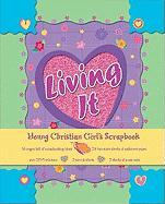 Living It!: A Young Christian Girl's Scrapbook [With Over 200 Stickers and Stencils and Borders and Booklet Full of Ideas and Patterned Paper]